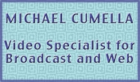 Michael Cumella - Video Specialist for Broadcast and Web